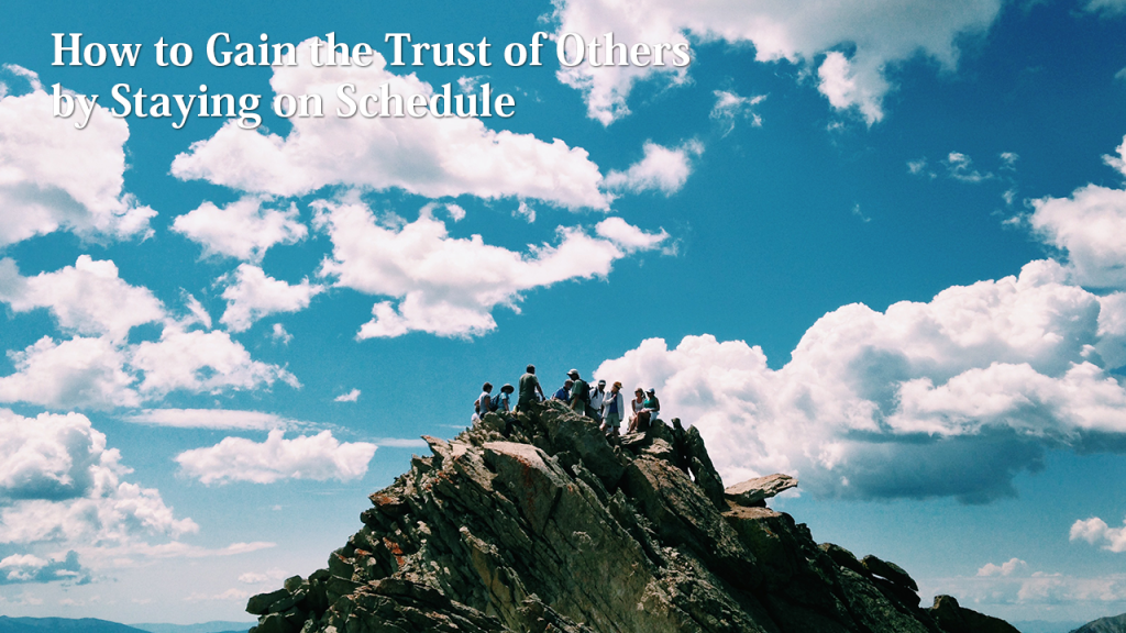 How to Gain the Trust of Others by Staying on Schedule