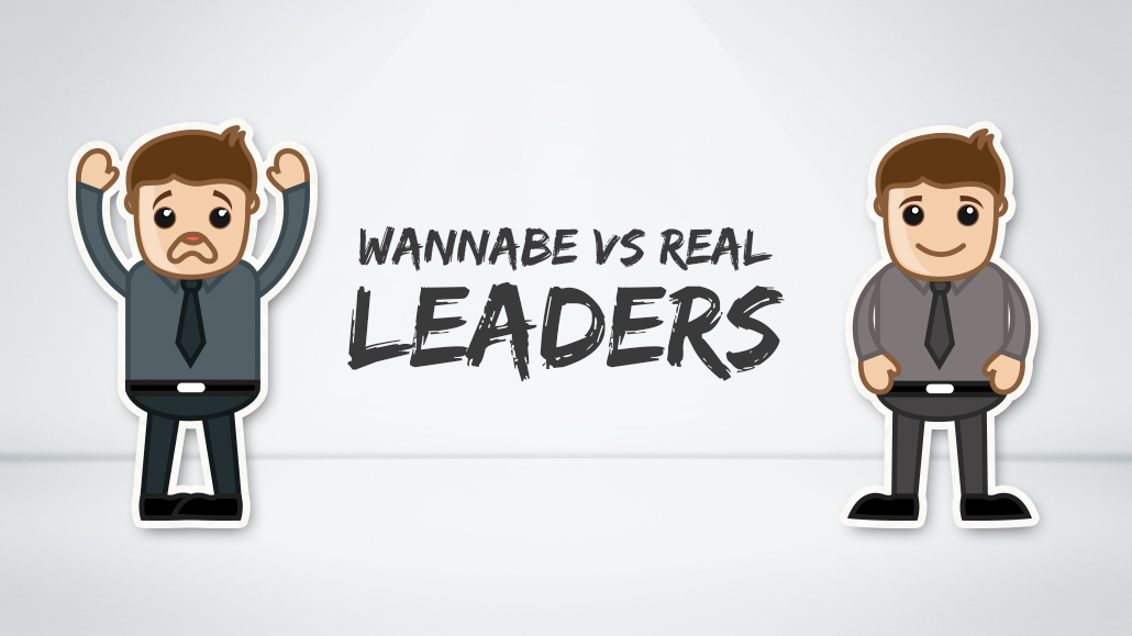 The difference between wannabe leaders and real leaders