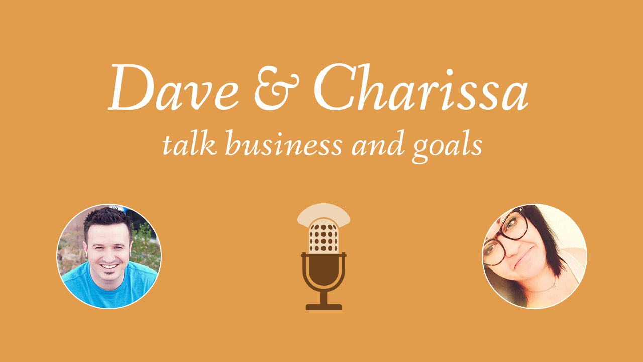 Learn how Dave and Charissa approach setting goals for their business.